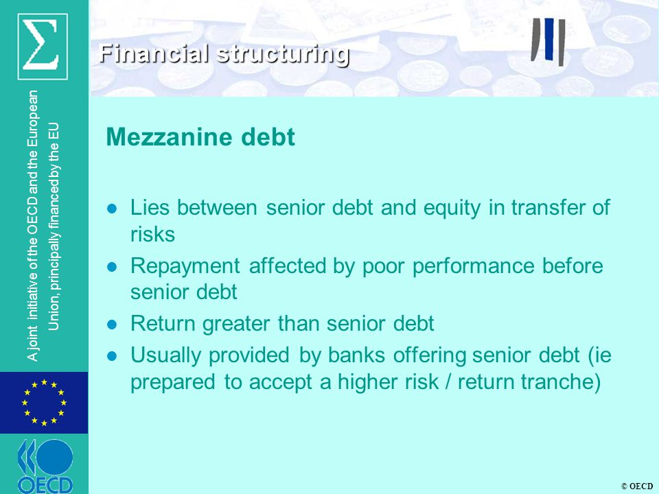 © OECD A joint initiative of the OECD and the European Union, principally financed by the EU Mezzanine debt l Lies between senior debt and equity in t