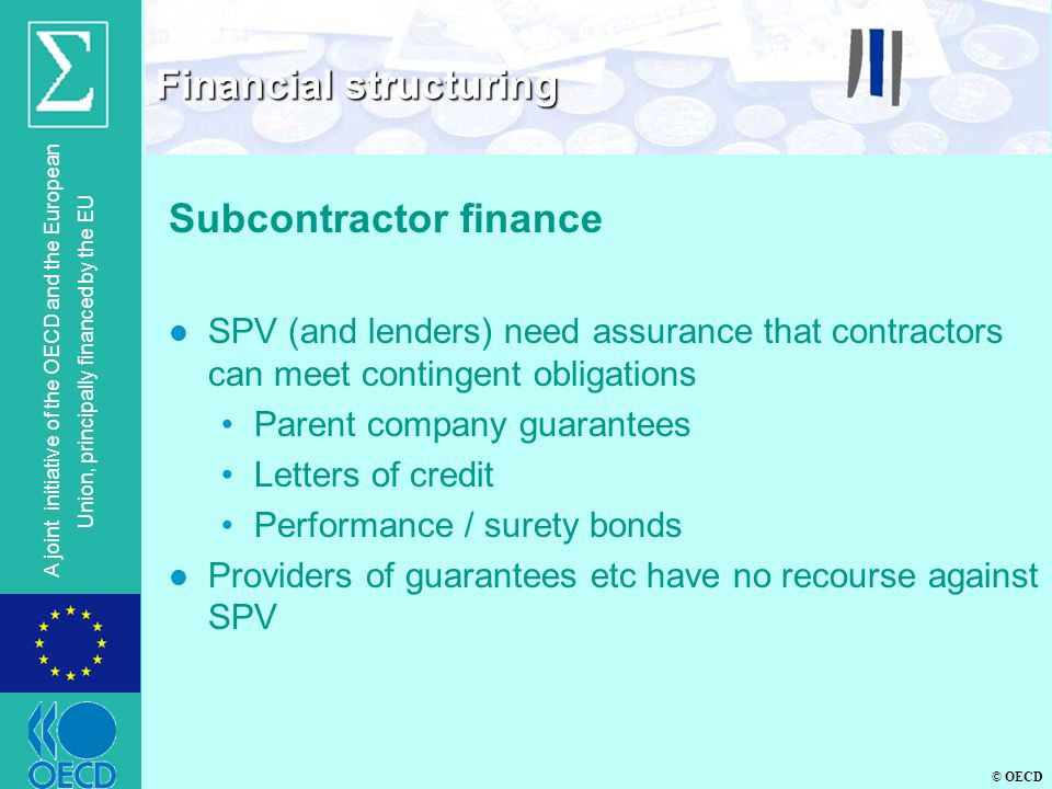 © OECD A joint initiative of the OECD and the European Union, principally financed by the EU Subcontractor finance l SPV (and lenders) need assurance