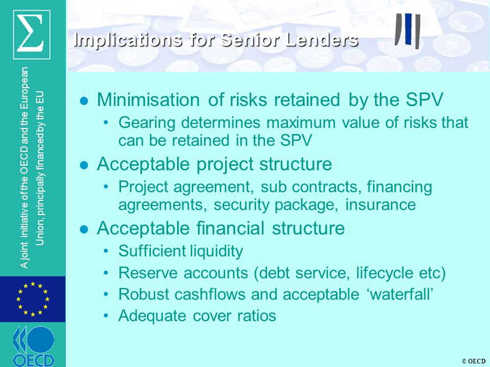 © OECD A joint initiative of the OECD and the European Union, principally financed by the EU l Minimisation of risks retained by the SPV Gearing deter