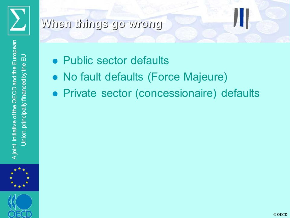 © OECD A joint initiative of the OECD and the European Union, principally financed by the EU l Public sector defaults l No fault defaults (Force Majeu