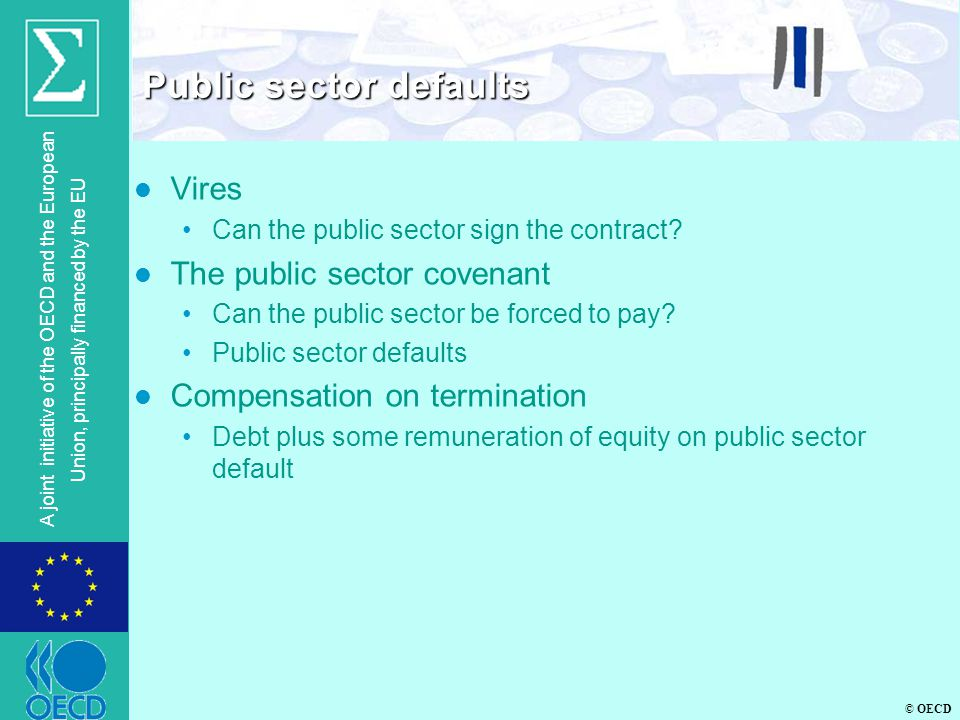 © OECD A joint initiative of the OECD and the European Union, principally financed by the EU l Vires Can the public sector sign the contract? l The pu