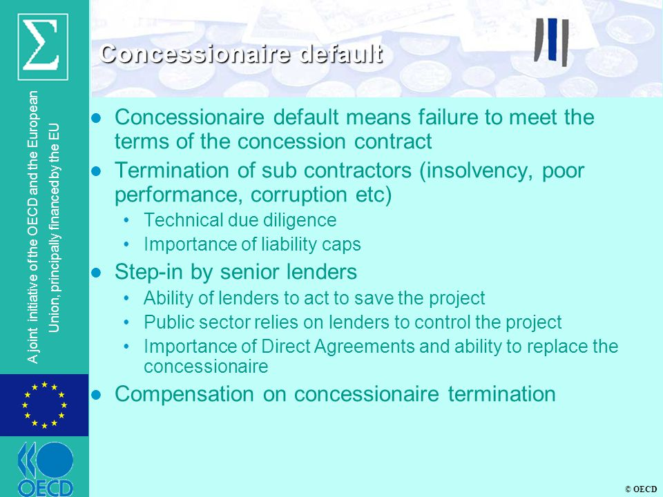 © OECD A joint initiative of the OECD and the European Union, principally financed by the EU l Concessionaire default means failure to meet the terms
