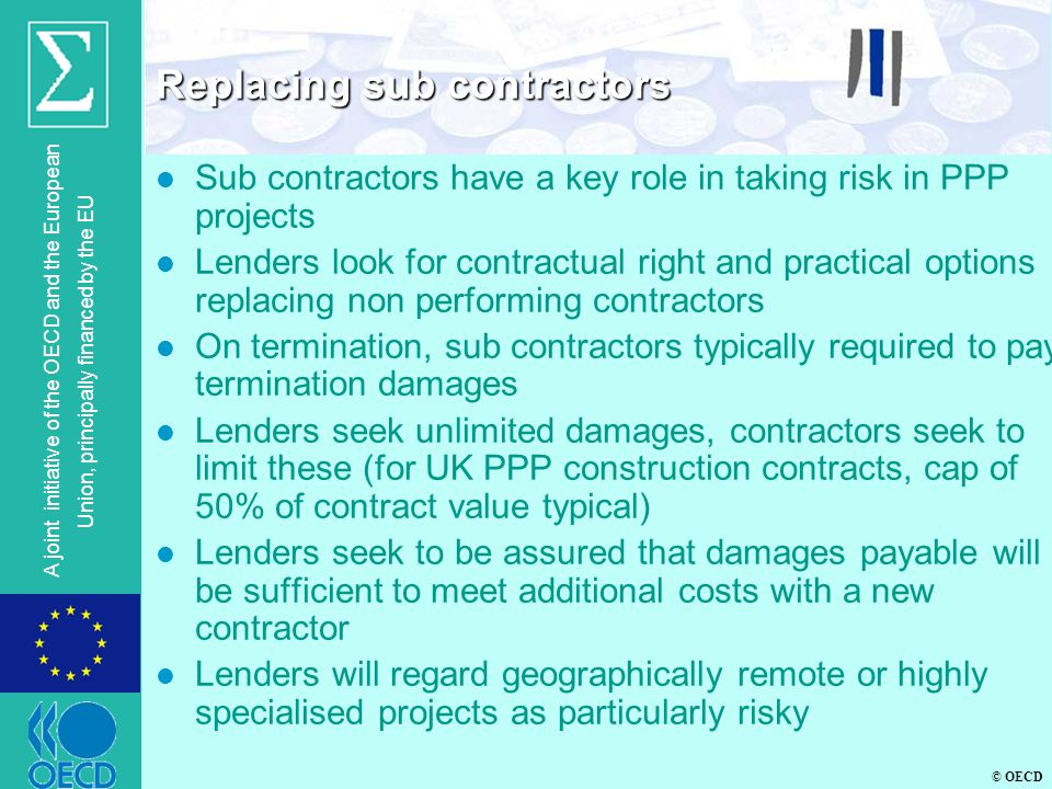 © OECD A joint initiative of the OECD and the European Union, principally financed by the EU l Sub contractors have a key role in taking risk in PPP p