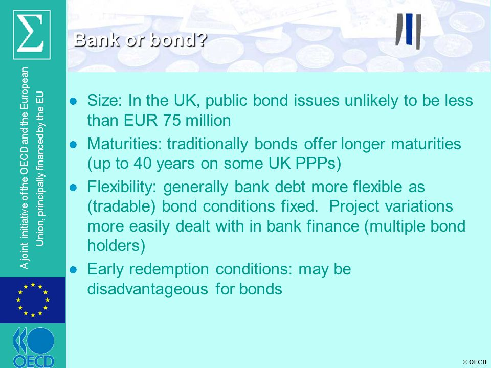 © OECD A joint initiative of the OECD and the European Union, principally financed by the EU l Size: In the UK, public bond issues unlikely to be less