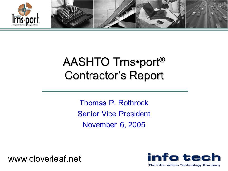 www.cloverleaf.net AASHTO Trnsport ® Contractor's Report Thomas P. Rothrock Senior Vice President November 6, 2005