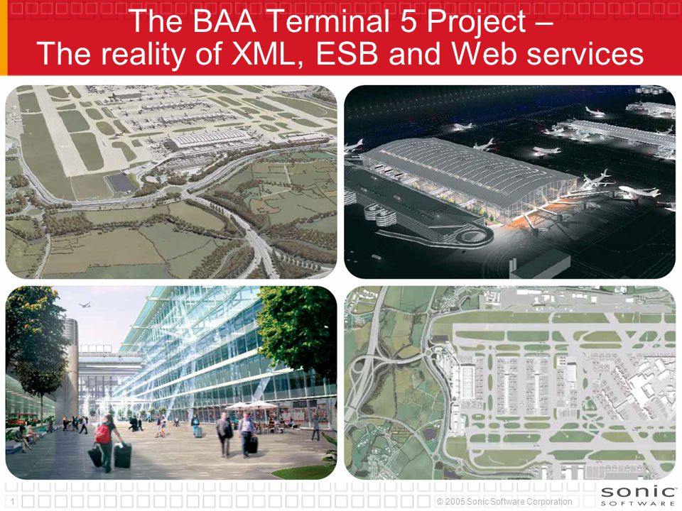 1© 2005 Sonic Software Corporation The BAA Terminal 5 Project – The reality of XML, ESB and Web services