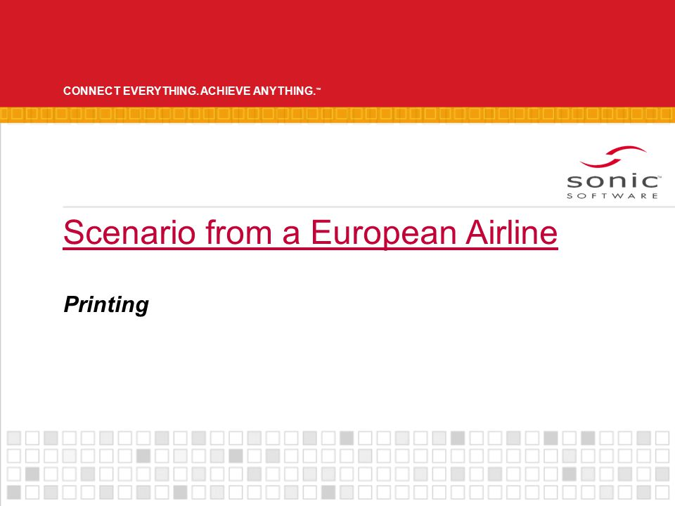 CONNECT EVERYTHING. ACHIEVE ANYTHING. ™ Scenario from a European Airline Printing