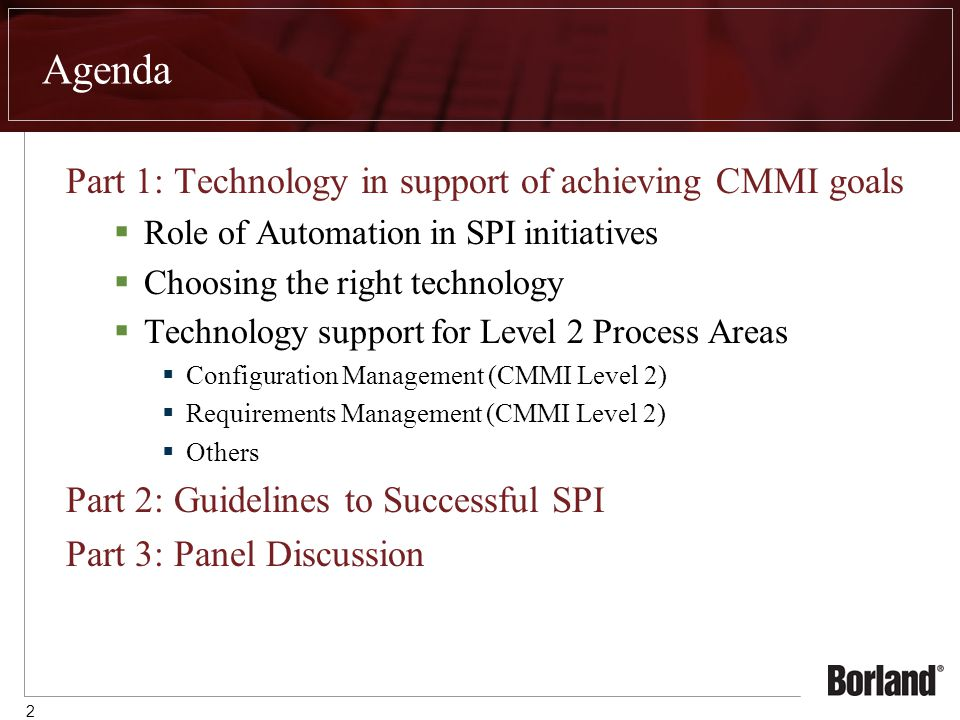 2 Agenda Part 1: Technology in support of achieving CMMI goals  Role of Automation in SPI initiatives  Choosing the right technology  Technology support for Level 2 Process Areas  Configuration Management (CMMI Level 2)  Requirements Management (CMMI Level 2)  Others Part 2: Guidelines to Successful SPI Part 3: Panel Discussion