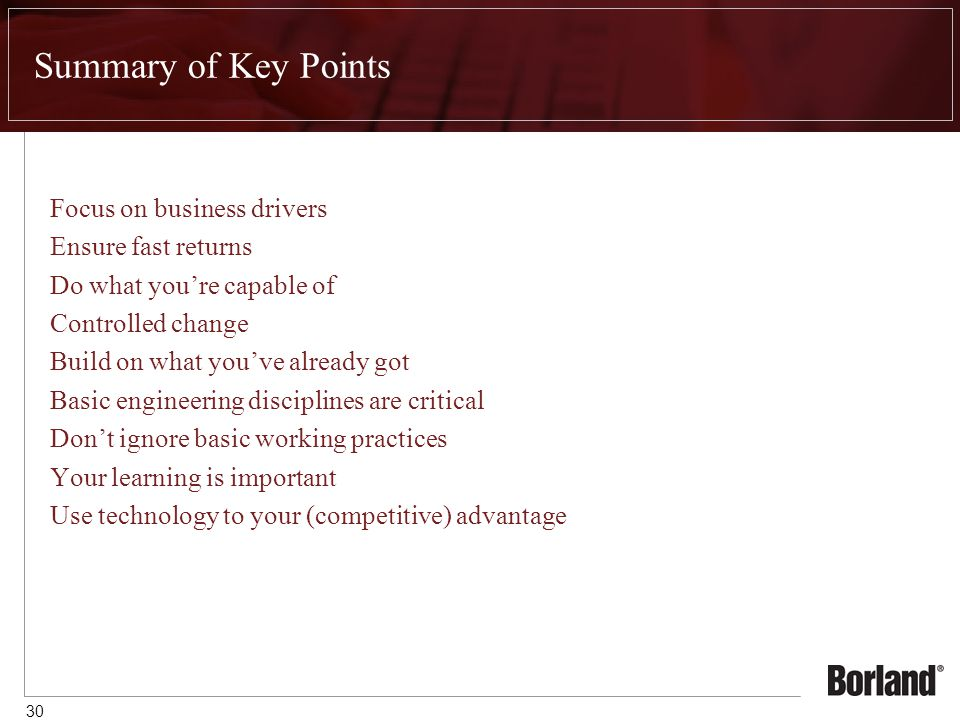30 Summary of Key Points Focus on business drivers Ensure fast returns Do what you're capable of Controlled change Build on what you've already got Basic engineering disciplines are critical Don't ignore basic working practices Your learning is important Use technology to your (competitive) advantage