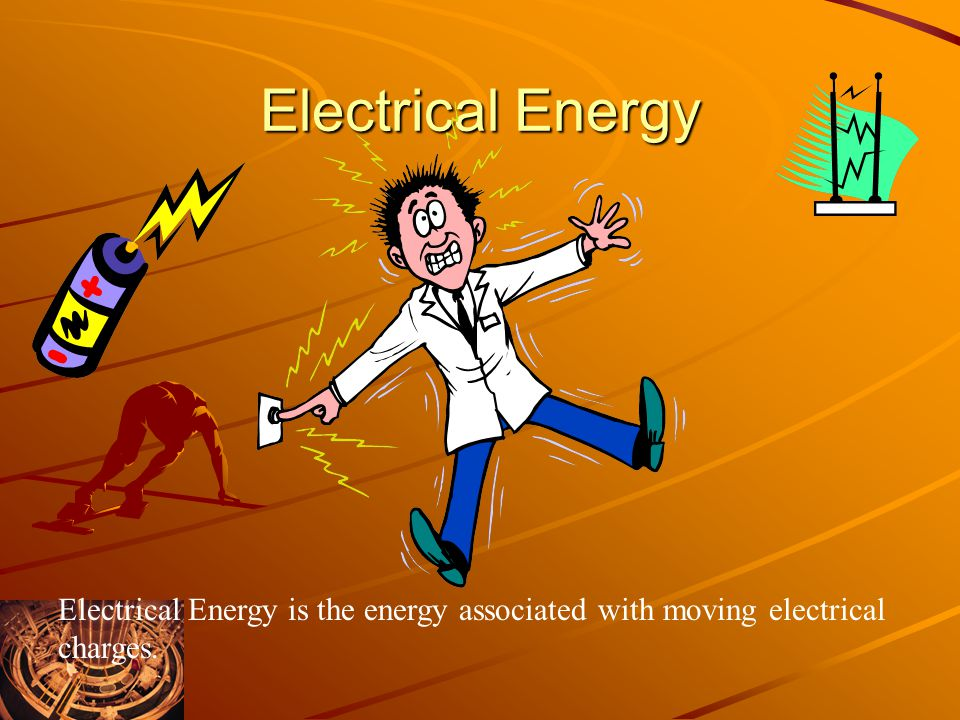 Electrical Energy Electrical Energy is the energy associated with moving electrical charges.