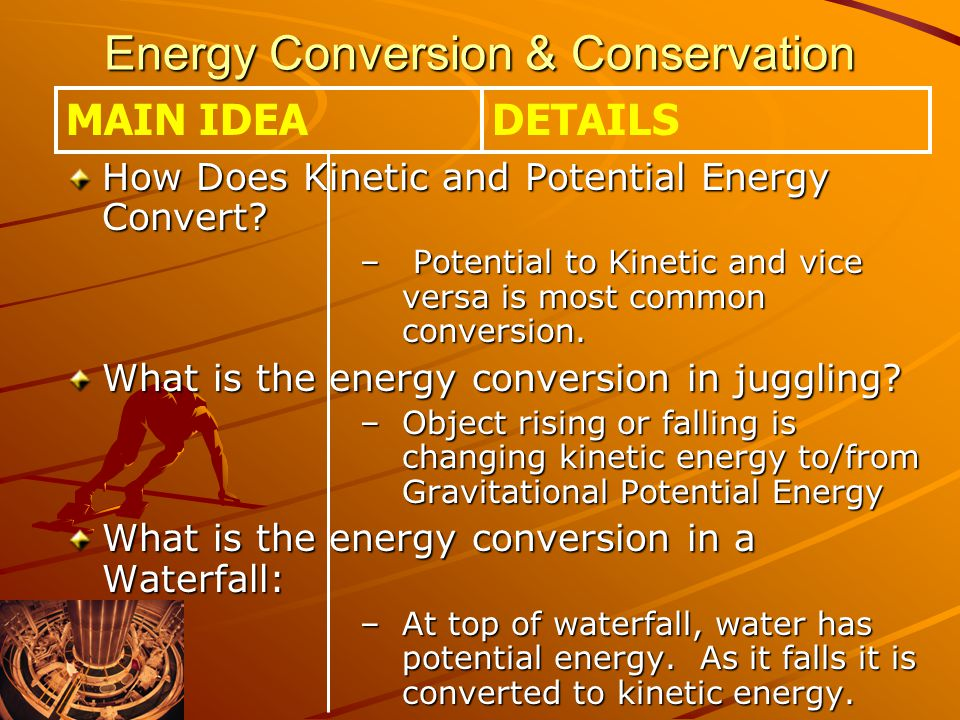 Energy Conversion & Conservation How Does Kinetic and Potential Energy Convert.