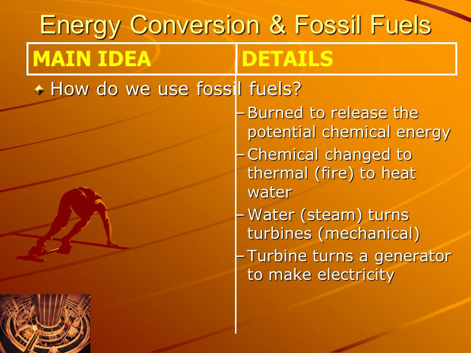Energy Conversion & Fossil Fuels How do we use fossil fuels.