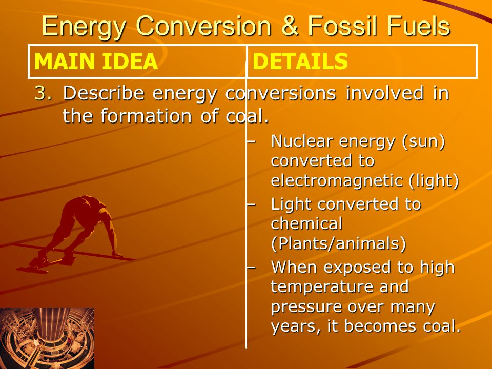 Energy Conversion & Fossil Fuels 3.Describe energy conversions involved in the formation of coal.