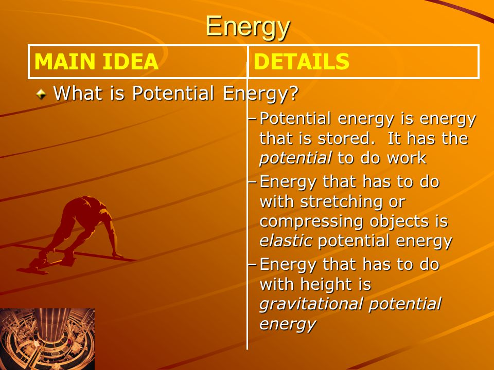 Energy What is Potential Energy.–Potential energy is energy that is stored.