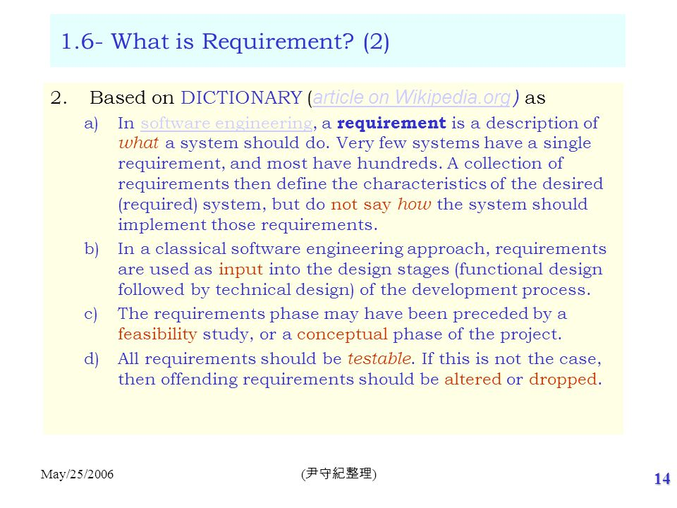 14 ( 尹守紀整理 ) May/25/2006 1.6- What is Requirement? (2) 2.Based on DICTIONARY ( article on Wikipedia.org ) as article on Wikipedia.org a)In software en