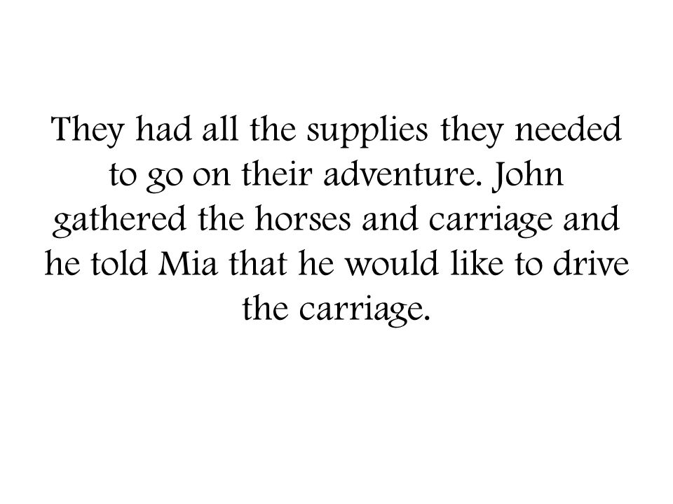 They had all the supplies they needed to go on their adventure.
