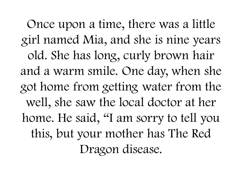 Once upon a time, there was a little girl named Mia, and she is nine years old.