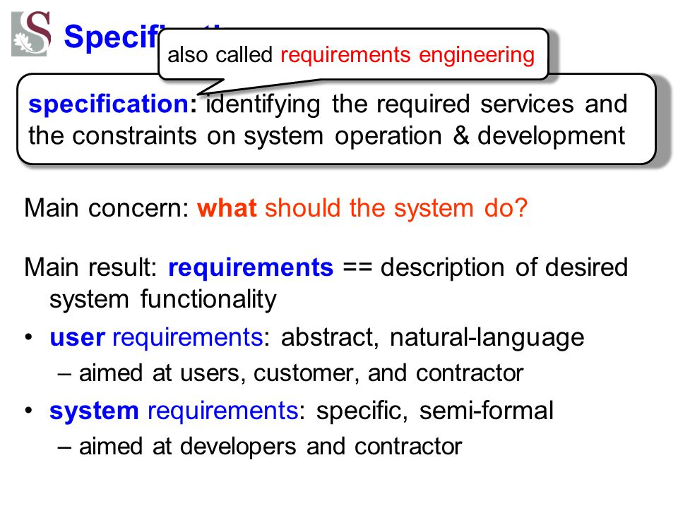 Specification Main concern: what should the system do.