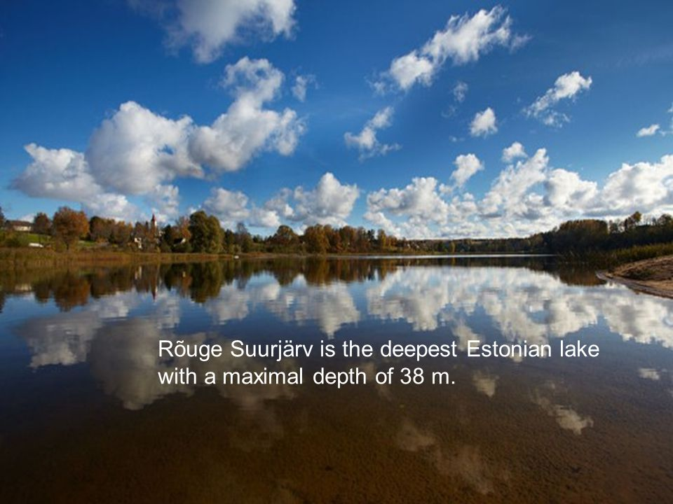 Rõuge Suurjärv is the deepest Estonian lake with a maximal depth of 38 m.