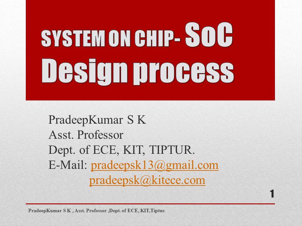 PradeepKumar S K Asst. Professor Dept. of ECE, KIT, TIPTUR. E-Mail: pradeepsk13@gmail.compradeepsk13@gmail.com pradeepsk@kitece.com PradeepKumar S K,