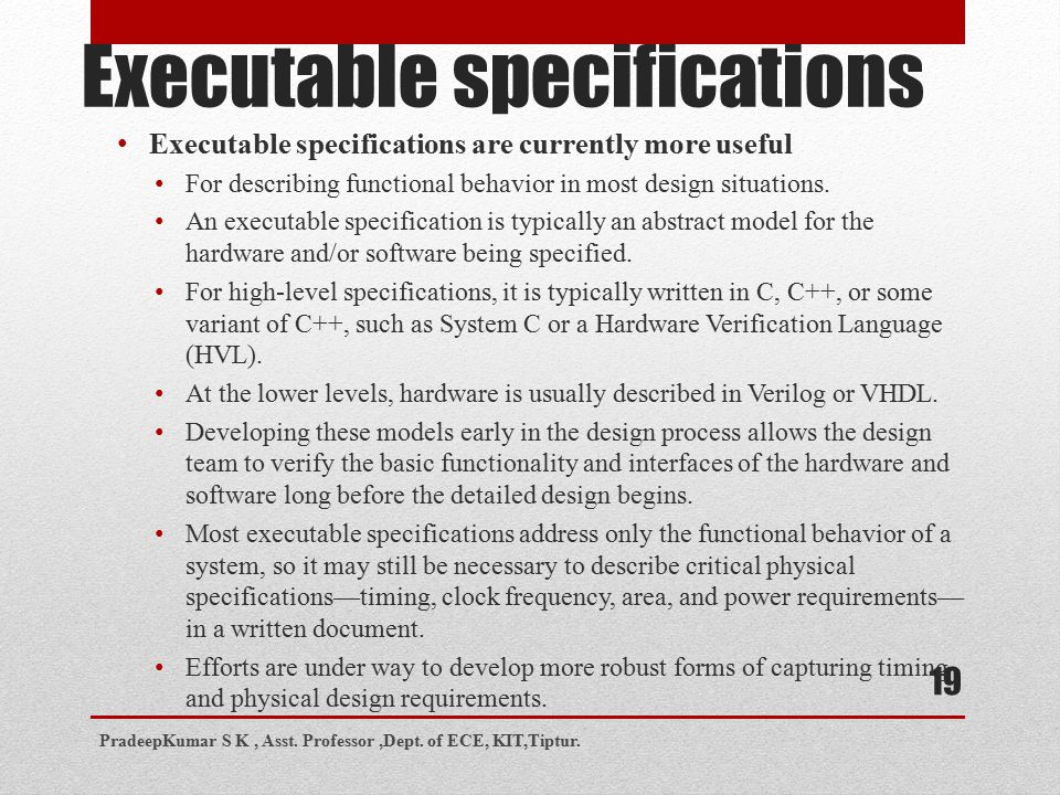 Executable specifications 19 Executable specifications are currently more useful For describing functional behavior in most design situations. An exec
