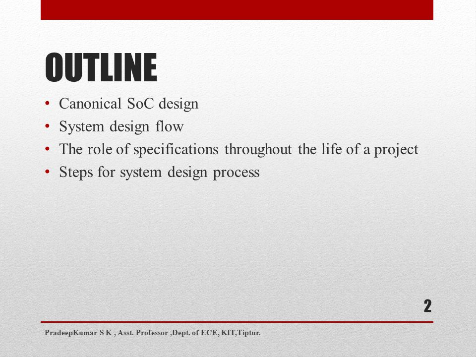 OUTLINE 2 Canonical SoC design System design flow The role of specifications throughout the life of a project Steps for system design process PradeepKumar S K, Asst.