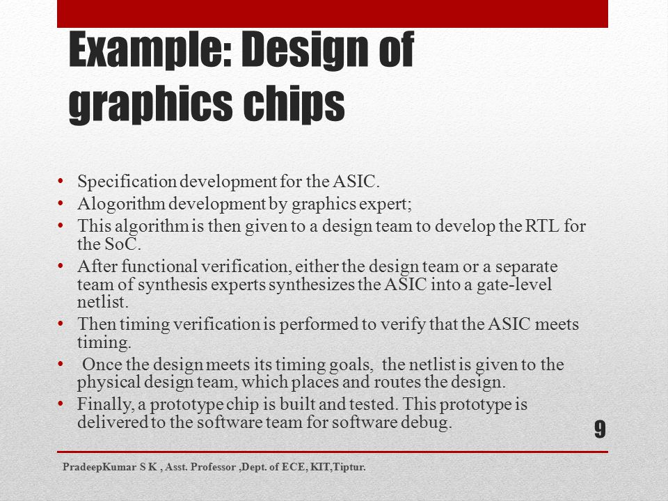 Example: Design of graphics chips 9 Specification development for the ASIC. Alogorithm development by graphics expert; This algorithm is then given to