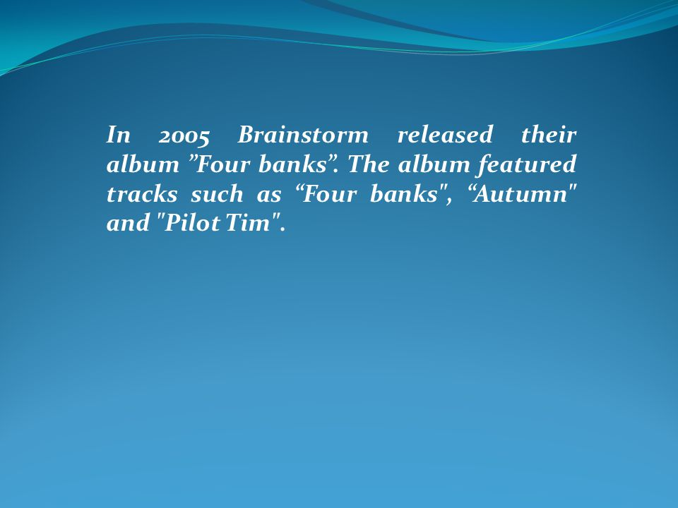 In 2005 Brainstorm released their album Four banks .