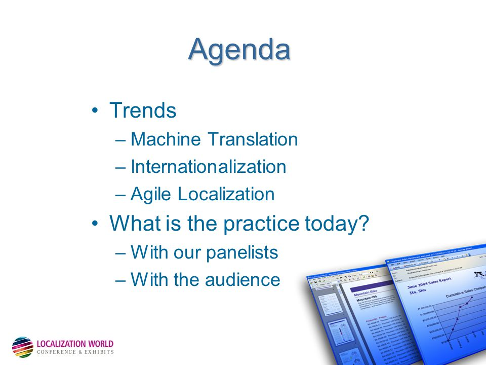 Control Assets – Maximise Reuse – Maximise Quality Agenda Trends –Machine Translation –Internationalization –Agile Localization What is the practice today.
