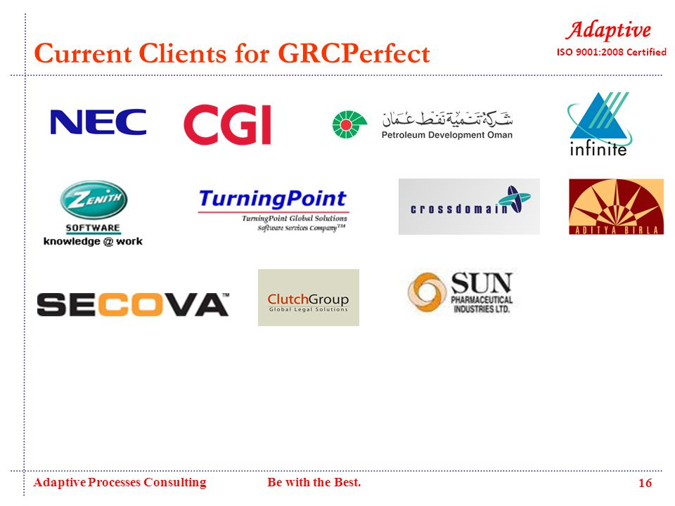Current Clients for GRCPerfect Adaptive Processes Consulting Be with the Best. 16