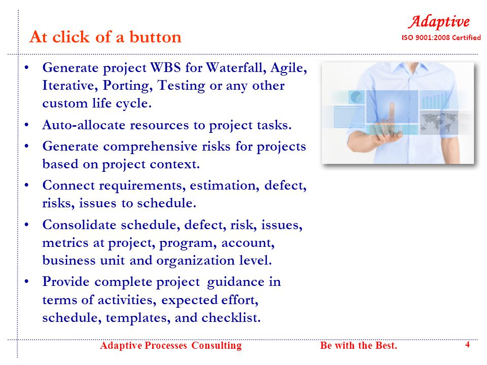 At click of a button Generate project WBS for Waterfall, Agile, Iterative, Porting, Testing or any other custom life cycle.