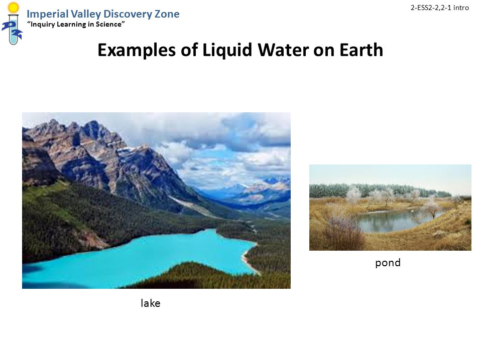 Imperial Valley Discovery Zone Inquiry Learning in Science 2-ESS2-2,2-1 intro Examples of Liquid Water on Earth lake pond