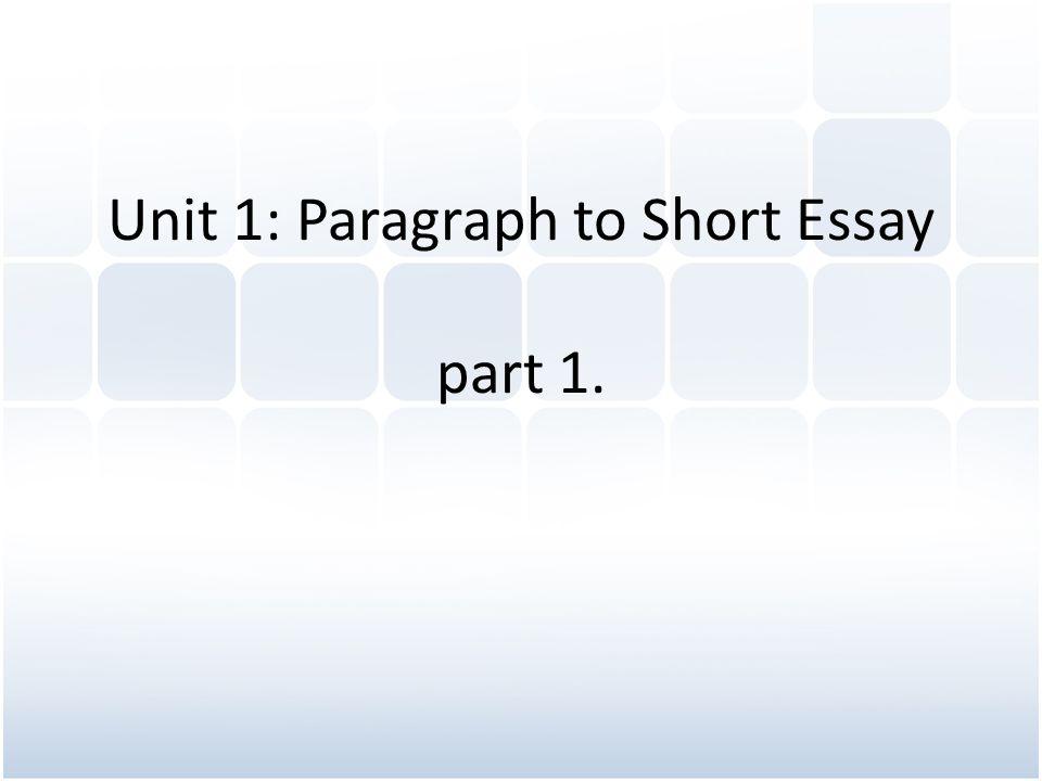 Unit 1: Paragraph to Short Essay part 1.