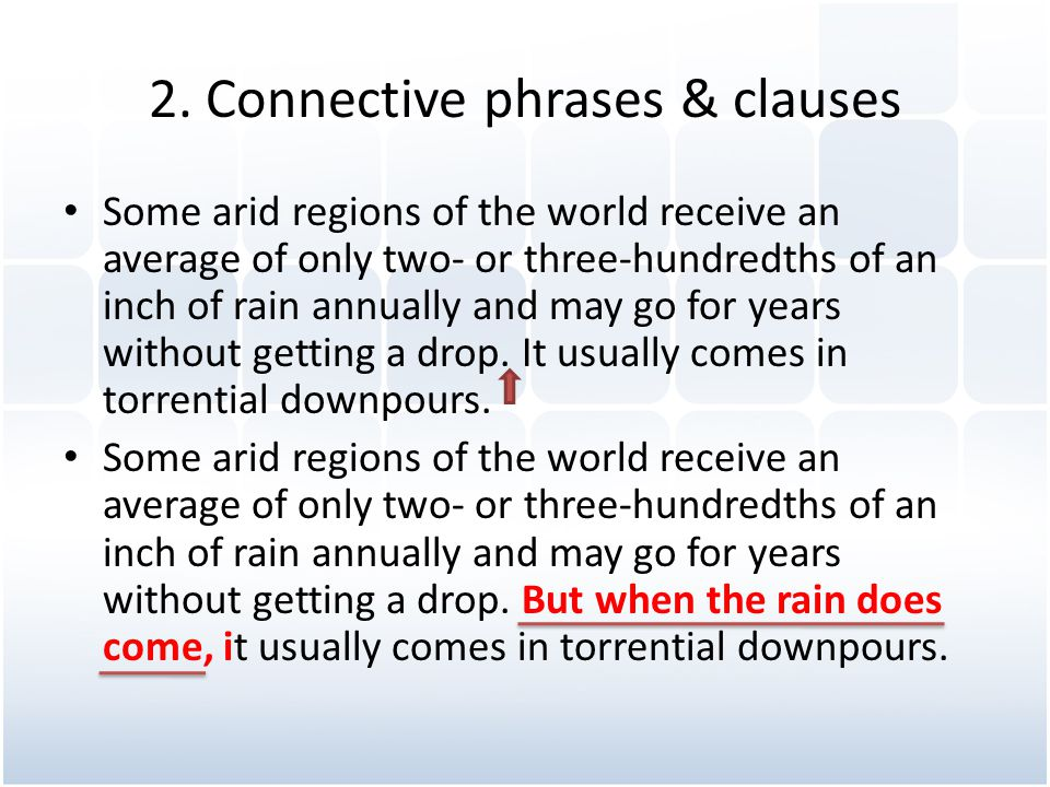 2. Connective phrases & clauses Some arid regions of the world receive an average of only two- or three-hundredths of an inch of rain annually and may