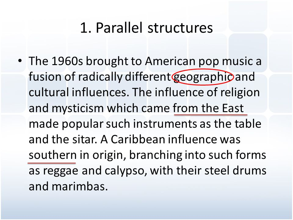 1. Parallel structures The 1960s brought to American pop music a fusion of radically different geographic and cultural influences. The influence of re