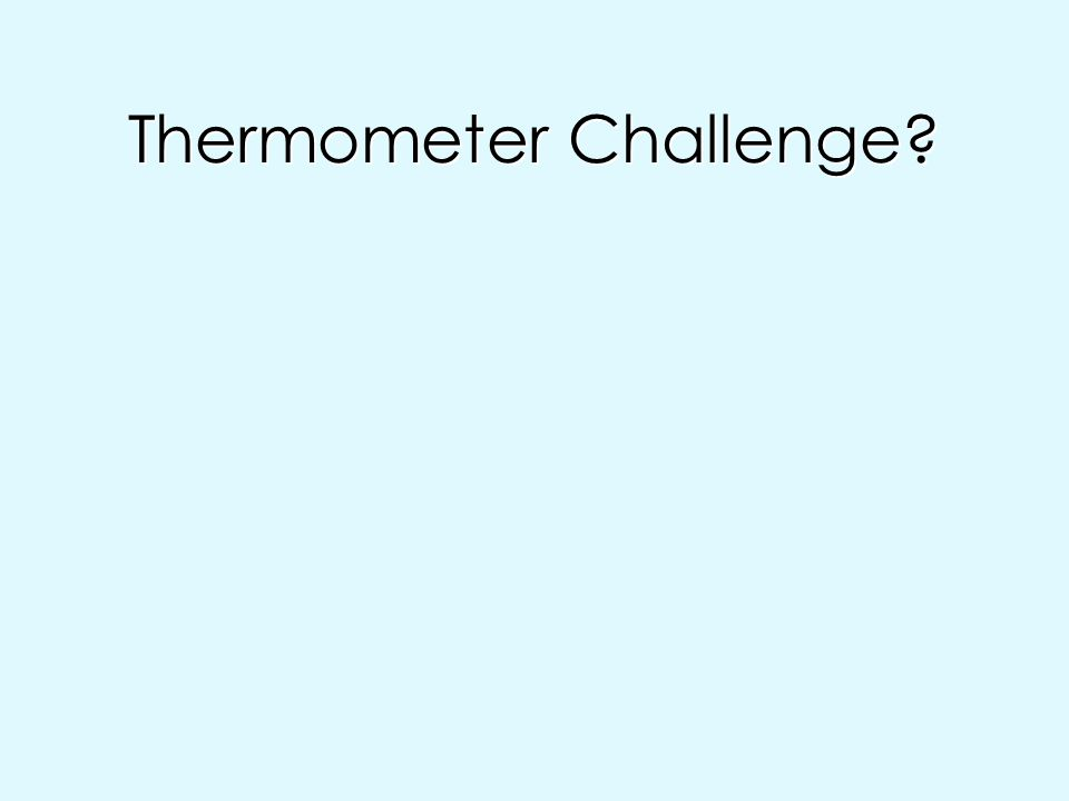 Thermometer Challenge?