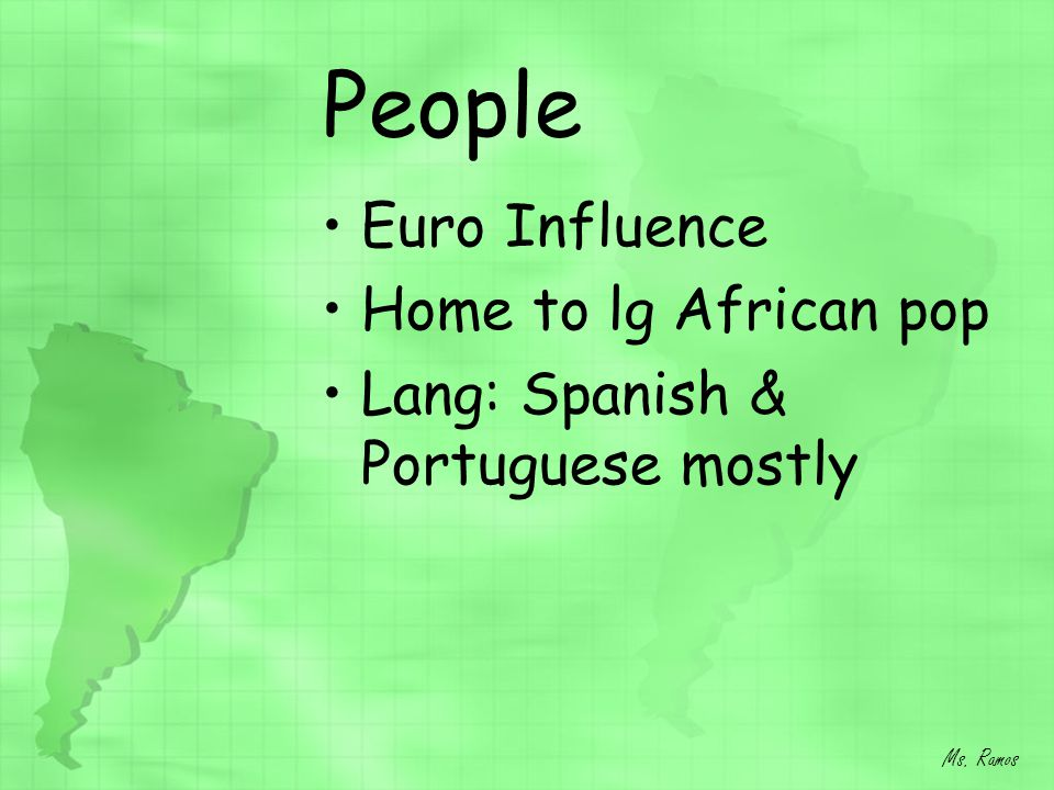 People Euro Influence Home to lg African pop Lang: Spanish & Portuguese mostly Ms. Ramos