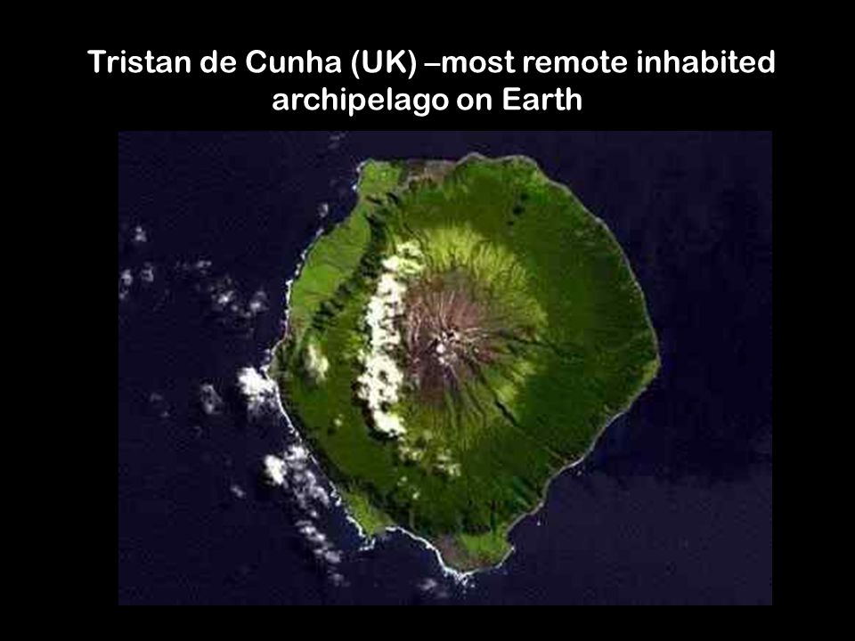Tristan de Cunha (UK) –most remote inhabited archipelago on Earth