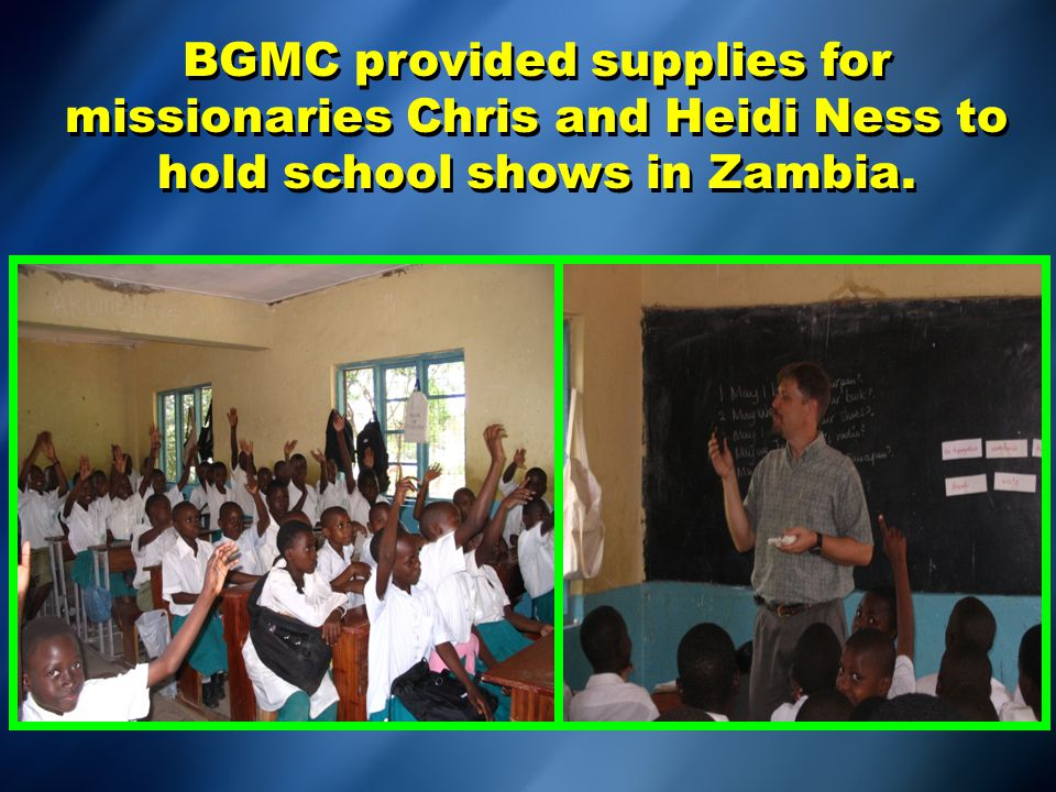 BGMC provided supplies for missionaries Chris and Heidi Ness to hold school shows in Zambia.