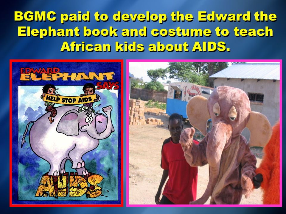 BGMC paid to develop the Edward the Elephant book and costume to teach African kids about AIDS.
