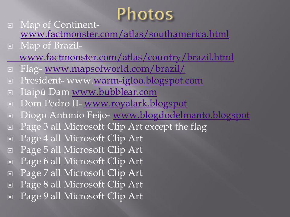  Map of Continent- www.factmonster.com/atlas/southamerica.html www.factmonster.com/atlas/southamerica.html  Map of Brazil- www.factmonster.com/atlas