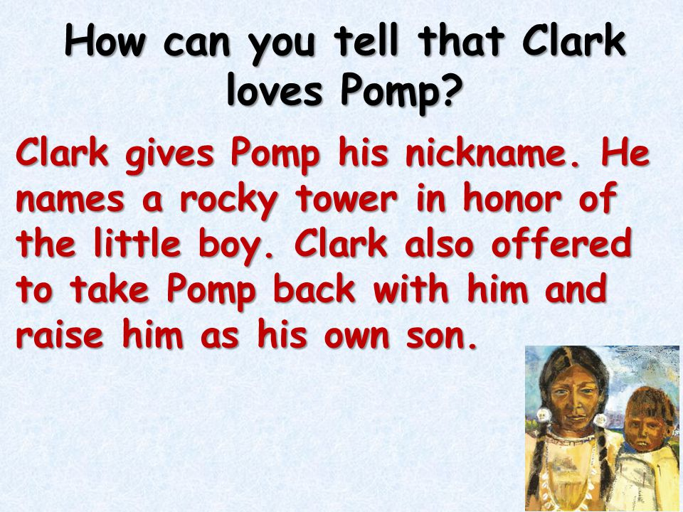 How can you tell that Clark loves Pomp? Clark gives Pomp his nickname. He names a rocky tower in honor of the little boy. Clark also offered to take P