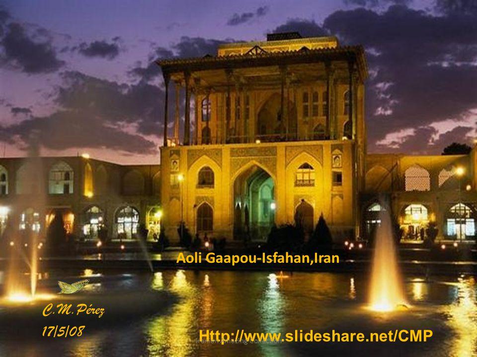 Aoli Gaapou-Isfahan,Iran C.M.Pérez 17/5/08 Http://www.slideshare.net/CMP Iranian Amazing Collection