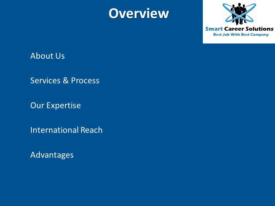Overview About Us Services & Process Our Expertise International Reach Advantages