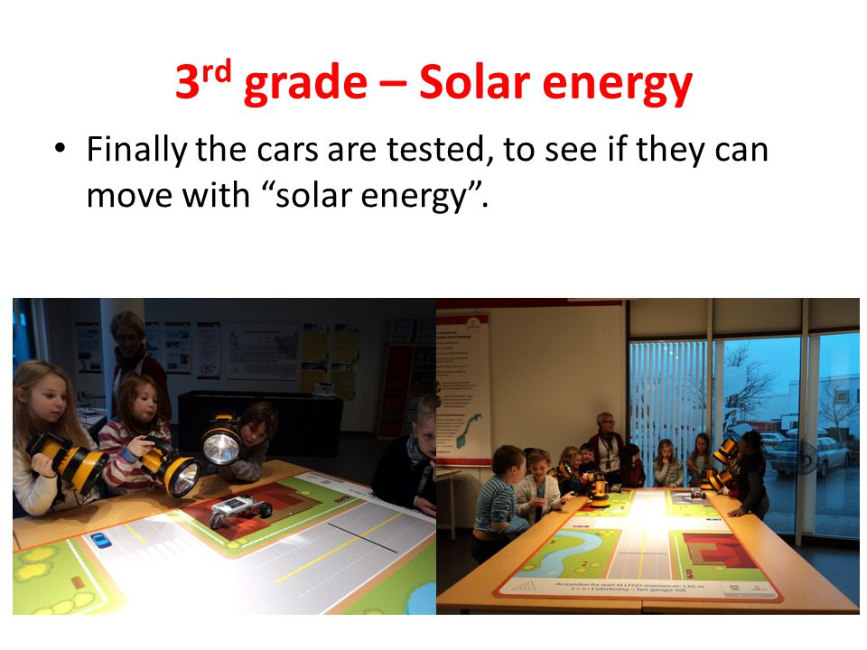 3 rd grade – Solar energy Finally the cars are tested, to see if they can move with solar energy .