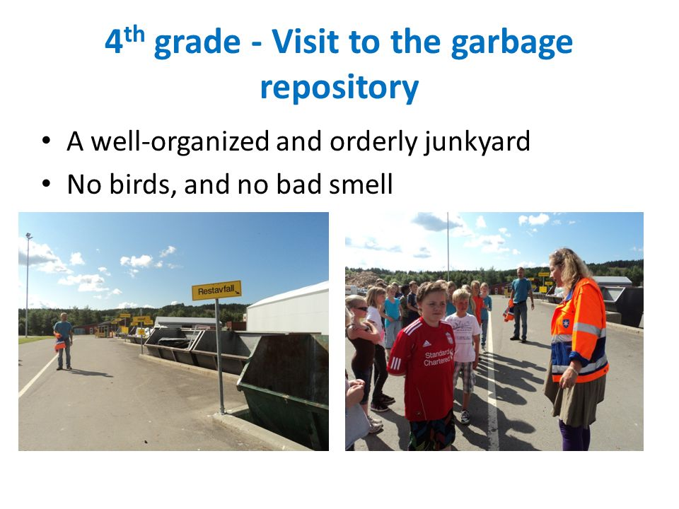 4 th grade - Visit to the garbage repository A well-organized and orderly junkyard No birds, and no bad smell