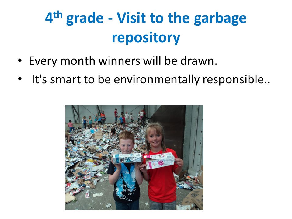 4 th grade - Visit to the garbage repository Every month winners will be drawn.