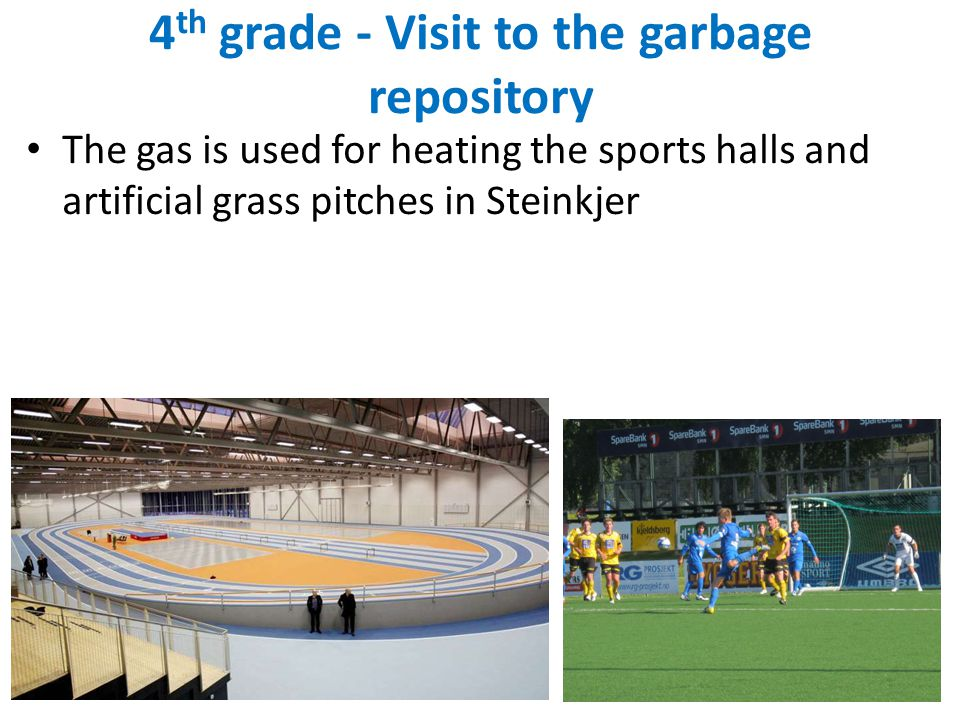 4 th grade - Visit to the garbage repository The gas is used for heating the sports halls and artificial grass pitches in Steinkjer