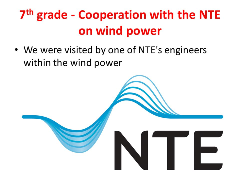 7 th grade - Cooperation with the NTE on wind power We were visited by one of NTE's engineers within the wind power