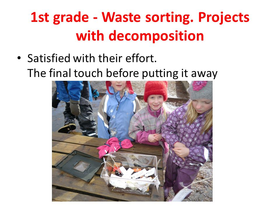 1st grade - Waste sorting.Projects with decomposition Satisfied with their effort.